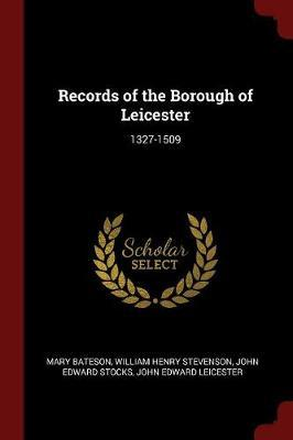 Records of the Borough of Leicester by Mary Bateson