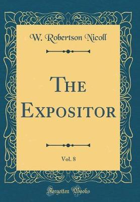 The Expositor, Vol. 8 (Classic Reprint) by W Robertson Nicoll