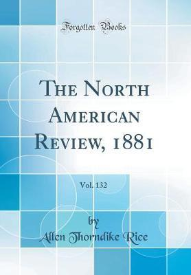 The North American Review, 1881, Vol. 132 (Classic Reprint) by Allen Thorndike Rice