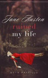 Jane Austin Ruined My Life by Beth Pattillo image