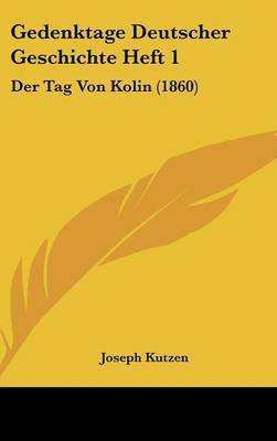 Gedenktage Deutscher Geschichte Heft 1: Der Tag Von Kolin (1860) by Joseph Kutzen image
