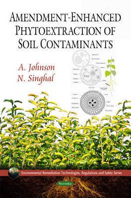 Amendment-Enhanced Phytoextraction of Soil Contaminants by A. Johnson