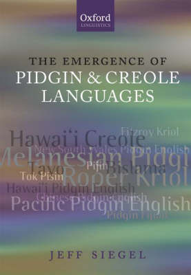 The Emergence of Pidgin and Creole Languages by Jeff Siegel