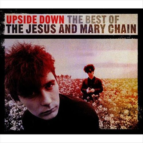 Upside Down: Best of by The Jesus and Mary Chain