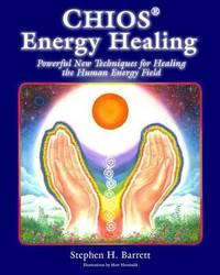 Chios Energy Healing by Stephen H Barrett