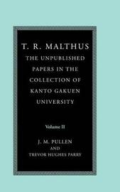 T. R. Malthus: The Unpublished Papers in the Collection of Kanto Gakuen University by T.R. Malthus