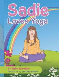 Sadie Loves Yoga by Molly Schreiber