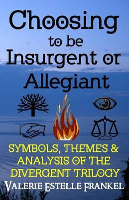 Choosing to be Insurgent or Allegiant by Valerie Estelle Frankel