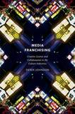 Media Franchising by Derek Johnson
