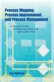 Process Mapping, Process Improvement and Process Management by Dan Madison