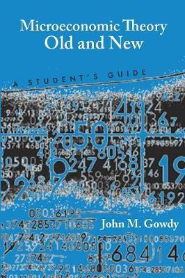 Microeconomic Theory Old and New by John M Gowdy