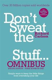 Don't Sweat the Small Stuff... Omnibus by Richard Carlson