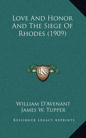 Love and Honor and the Siege of Rhodes (1909) by William D'Avenant