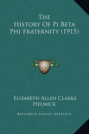 The History of Pi Beta Phi Fraternity (1915) by Elizabeth Allen Clarke Helmick