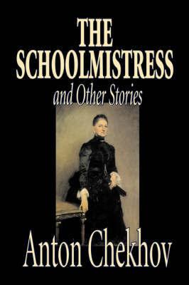 The Schoolmistress and Other Stories by Anton Chekhov, Fiction, Classics, Literary, Short Stories by Anton Chekhov