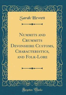 Nummits and Crummits Devonshire Customs, Characteristics, and Folk-Lore (Classic Reprint) by Sarah Hewett image