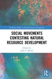 Social Movements Contesting Natural Resource Development