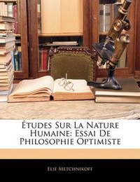 Tudes Sur La Nature Humaine: Essai de Philosophie Optimiste by Elie Metchnikoff