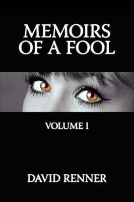 Memoirs of a Fool: Volume I by David Renner