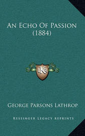 An Echo of Passion (1884) by George Parsons Lathrop