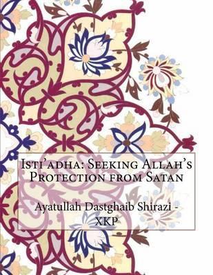 Isti'adha: Seeking Allah's Protection from Satan by Ayatullah Dastghaib Shirazi - Xkp