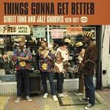 Things Gonna Get Better: Street Funk and Grooves 1970-1971 by Various