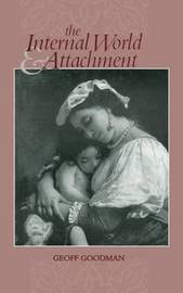 The Internal World and Attachment by Geoff Goodman