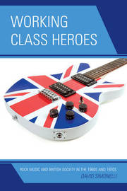 Working Class Heroes by David Simonelli