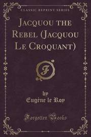 Jacquou the Rebel (Jacquou Le Croquant) (Classic Reprint) by Eugene Le Roy image