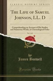 The Life of Samuel Johnson, LL. D, Vol. 1 of 4 by James Boswell