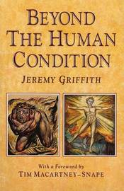 Beyond the Human Condition by Jeremy Griffith image