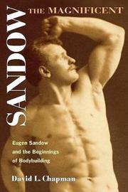 Sandow the Magnificent by David L. Chapman