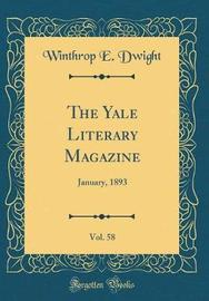 The Yale Literary Magazine, Vol. 58 by Winthrop E Dwight image