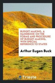 Budget Making, a Handbook on the Forms and Procedure of Budget Making, with Special Reference to States by Arthur Eugen Buck image
