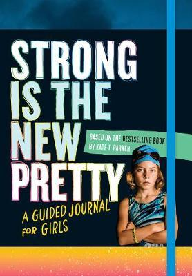 Strong Is the New Pretty: A Guided Journal Just for Girls by Kate T Parker image