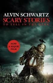 Scary Stories to Tell in the Dark: The Complete Collection by Alvin Schwartz