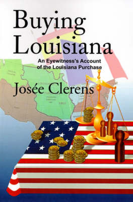 Buying Louisiana: An Eyewitness's Account of the Louisiana Purchase by Josee Clerens image