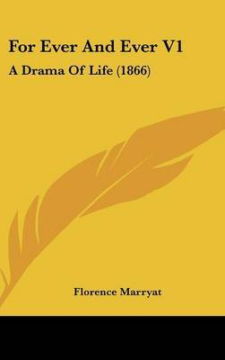 For Ever and Ever V1: A Drama of Life (1866) by Florence Marryat image