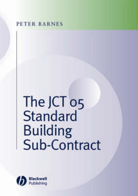 The JCT 05 Standard Building Sub-Contract by Peter A Barnes
