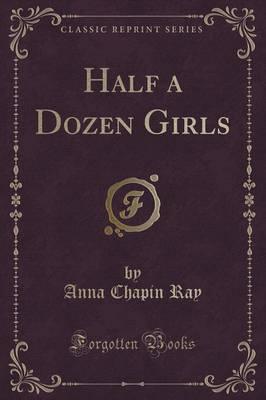 Half a Dozen Girls (Classic Reprint) by Anna Chapin Ray