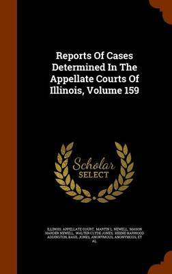 Reports of Cases Determined in the Appellate Courts of Illinois, Volume 159 by Illinois Appellate Court