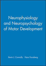 Neurophysiology and Neuropsychology of Motor Development by Kevin J. Connolly image