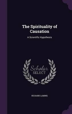 The Spirituality of Causation by Richard Laming image