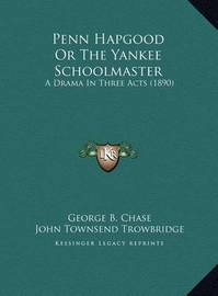 Penn Hapgood or the Yankee Schoolmaster: A Drama in Three Acts (1890) by John Townsend Trowbridge