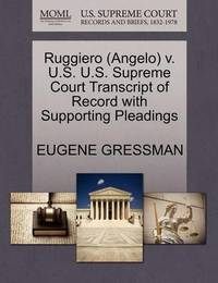 Ruggiero (Angelo) V. U.S. U.S. Supreme Court Transcript of Record with Supporting Pleadings by Eugene Gressman