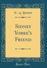 Sidney Yorke's Friend (Classic Reprint) by E.A. Bennett image