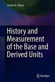History and Measurement of the Base and Derived Units by Steven A. Treese