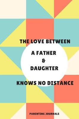 The Love Between A Father & Daughter Knows No Distance by Family Parenting Journals & Notebooks