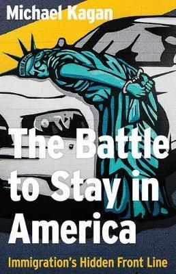 The Battle to Stay in America by Michael Kagan