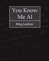 You Know Me Al - Ring Lardner by Lardner Ring Lardner image